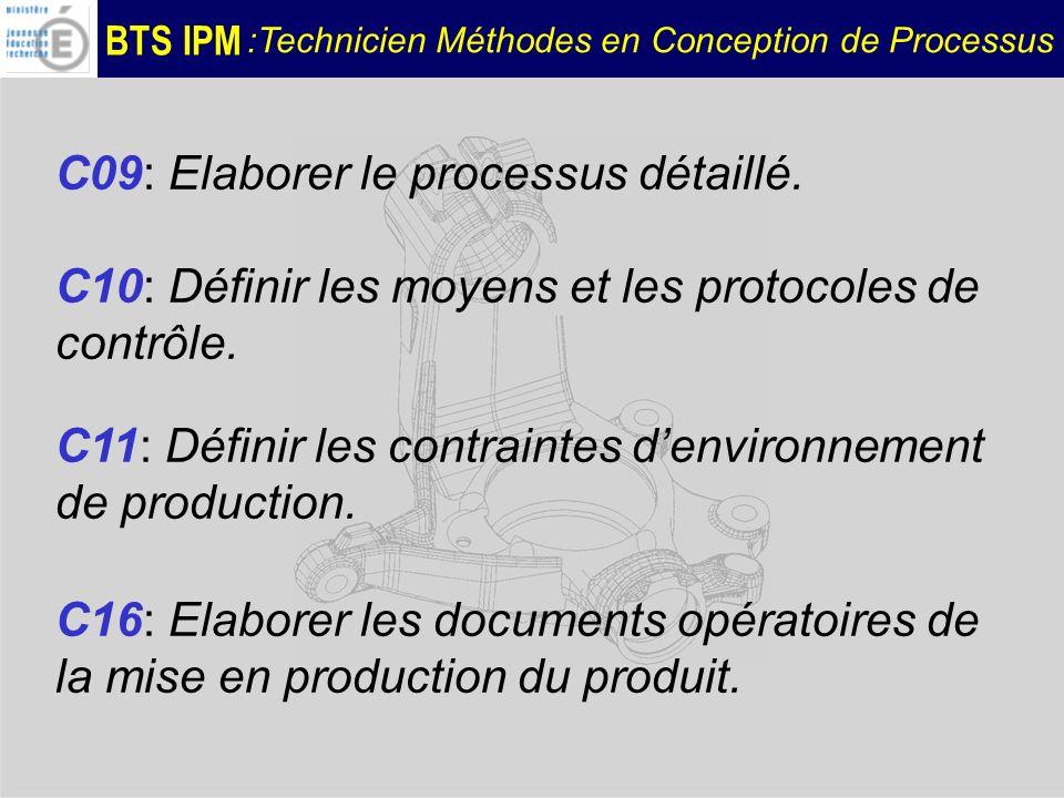 BTS IPM :Technicien Méthodes en Conception de Processus C09: Elaborer le processus détaillé. C10: Définir les moyens et les protocoles de contrôle. C1