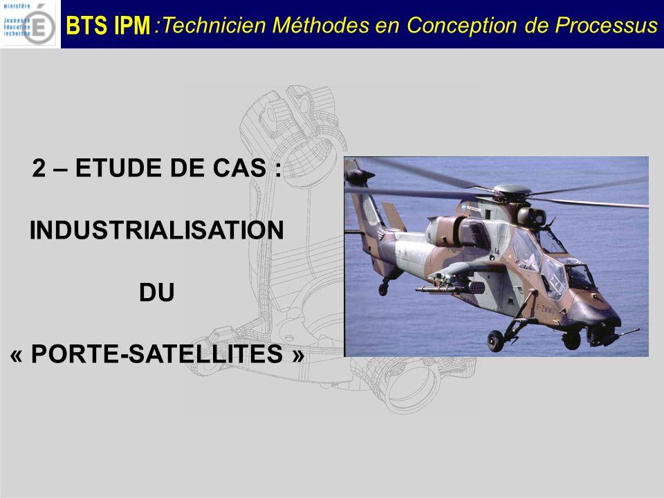 BTS IPM :Technicien Méthodes en Conception de Processus 2 – ETUDE DE CAS : INDUSTRIALISATION DU « PORTE-SATELLITES »