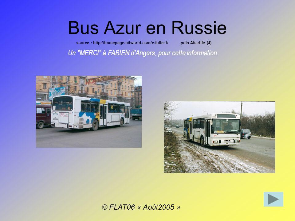 Bus Azur en Russie source : http://homepage.ntlworld.com/c.fuller1/ puis Afterlife (4) Un MERCI à FABIEN d Angers, pour cette information.