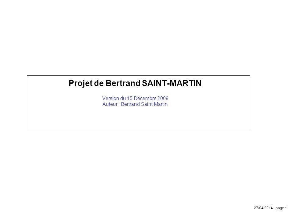27/04/2014 - page 1 Projet de Bertrand SAINT-MARTIN Version du 15 Décembre 2009 Auteur : Bertrand Saint-Martin