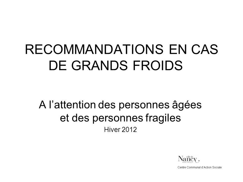 RECOMMANDATIONS EN CAS DE GRANDS FROIDS A lattention des personnes âgées et des personnes fragiles Hiver 2012