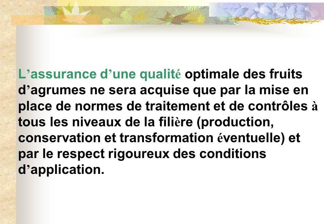 L assurance d une qualit é optimale des fruits d agrumes ne sera acquise que par la mise en place de normes de traitement et de contrôles à tous les n
