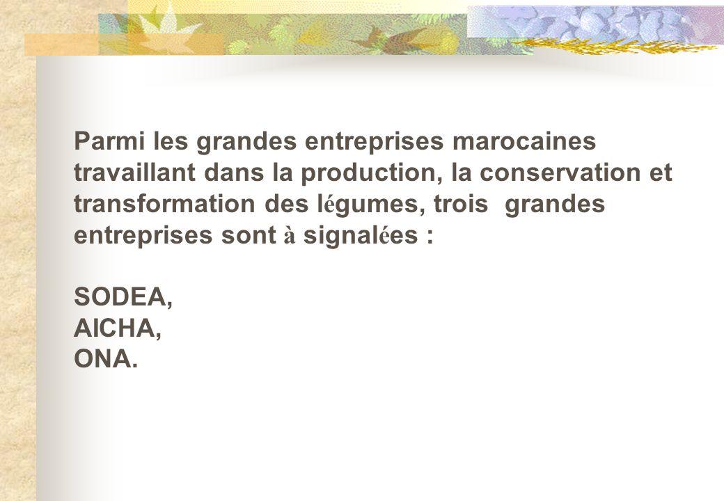 Parmi les grandes entreprises marocaines travaillant dans la production, la conservation et transformation des l é gumes, trois grandes entreprises so