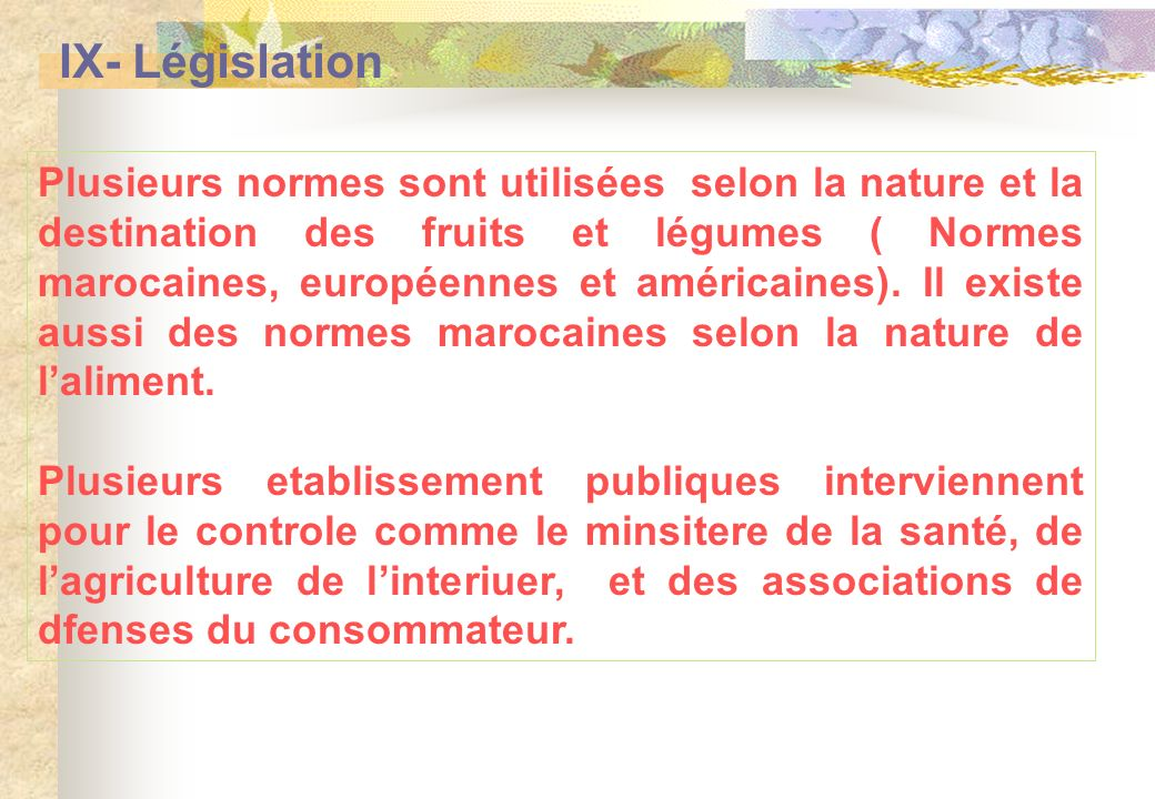 IX- Législation Plusieurs normes sont utilisées selon la nature et la destination des fruits et légumes ( Normes marocaines, européennes et américaine