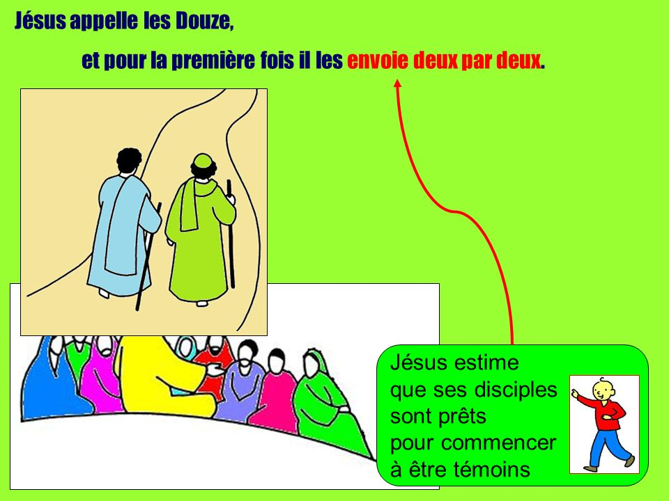 Jésus appelle les Douze, et pour la première fois il les envoie deux par deux. Jésus estime que ses disciples sont prêts pour commencer à être témoins