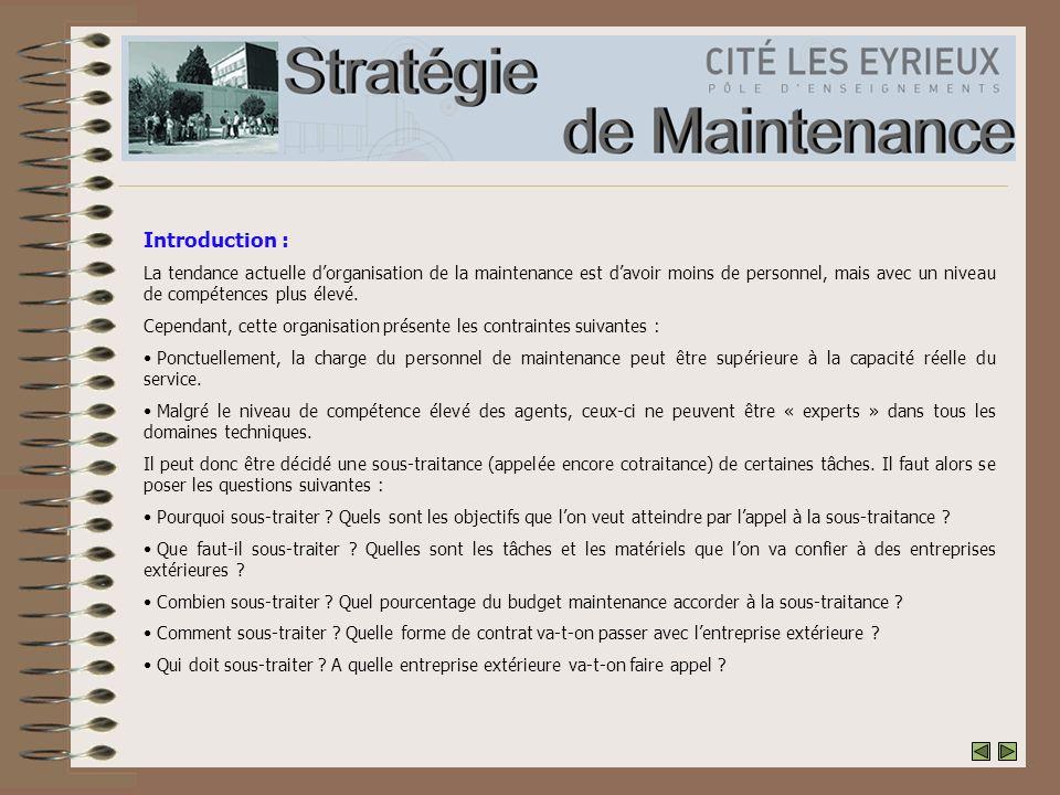 Introduction : La tendance actuelle dorganisation de la maintenance est davoir moins de personnel, mais avec un niveau de compétences plus élevé.