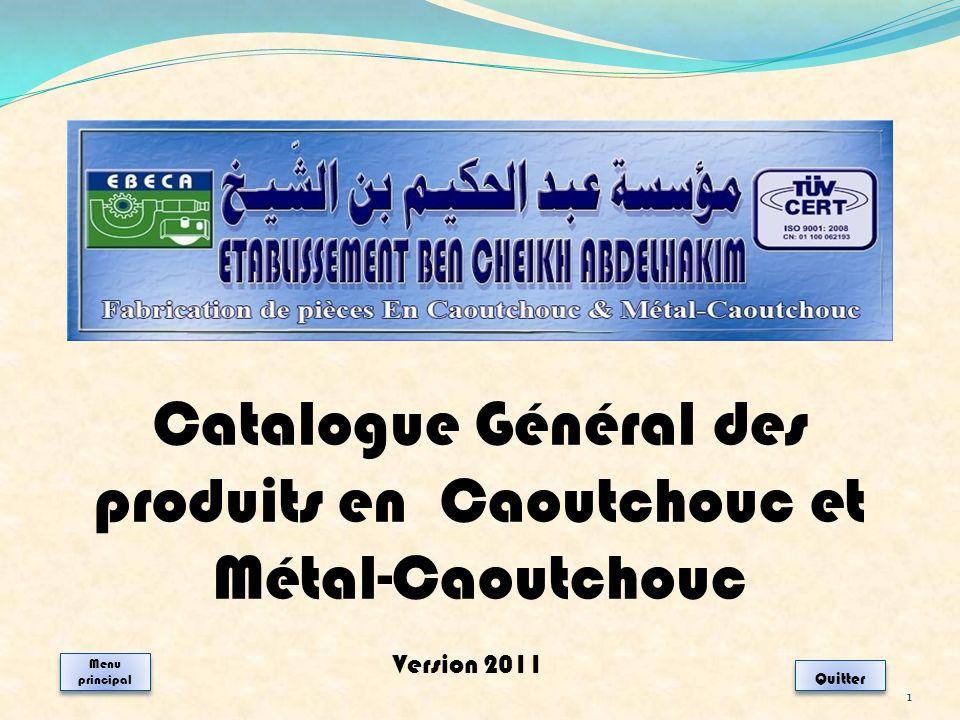 1 Catalogue Général des produits en Caoutchouc et Métal-Caoutchouc Version 2011 Quitter Menu principal Menu principal