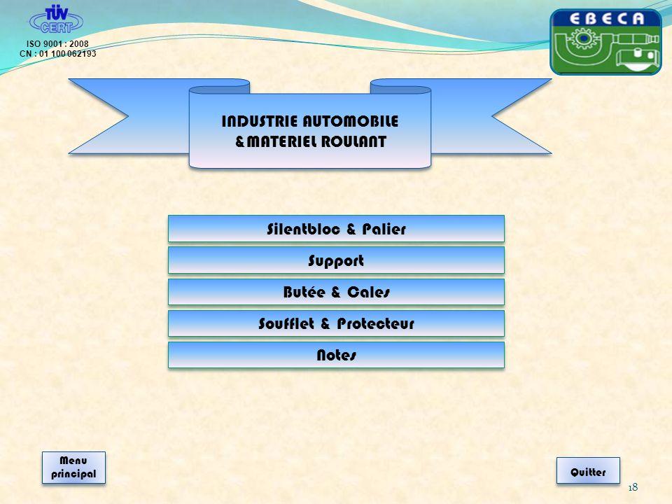 18 ISO 9001 : 2008 CN : 01 100 062193 Quitter Menu principal Menu principal Silentbloc & Palier Support Butée & Cales Soufflet & Protecteur Notes INDU