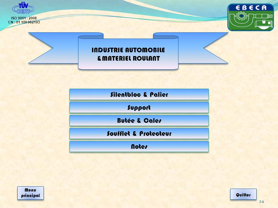 24 ISO 9001 : 2008 CN : 01 100 062193 Quitter Menu principal Menu principal Silentbloc & Palier Support Butée & Cales Soufflet & Protecteur Notes INDU