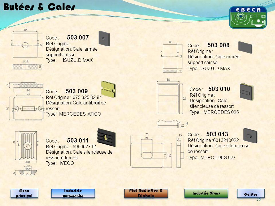 26 Code : 503 007 Réf Origine : Désignation: Cale armée support caisse Type : ISUZU.D-MAX Code : 503 008 Réf Origine : Désignation : Cale armée suppor