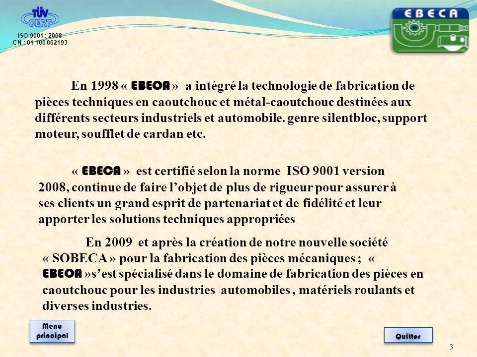 En 1998 « EBECA » a intégré la technologie de fabrication de pièces techniques en caoutchouc et métal-caoutchouc destinées aux différents secteurs ind