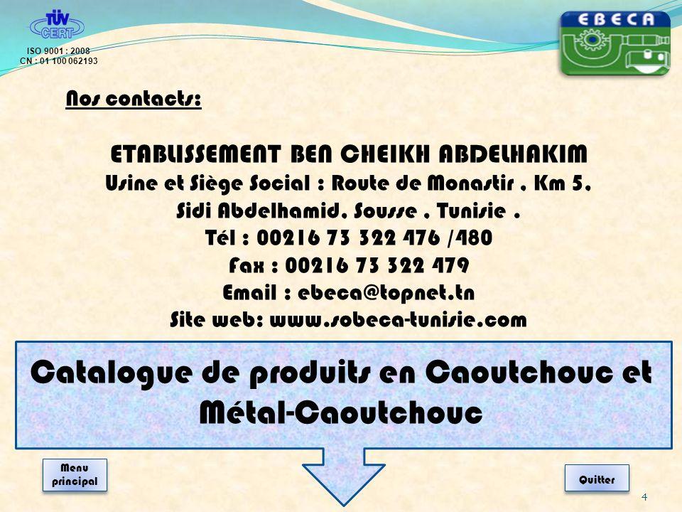 4 Nos contacts: ETABLISSEMENT BEN CHEIKH ABDELHAKIM Usine et Siège Social : Route de Monastir, Km 5, Sidi Abdelhamid, Sousse, Tunisie. Tél : 00216 73