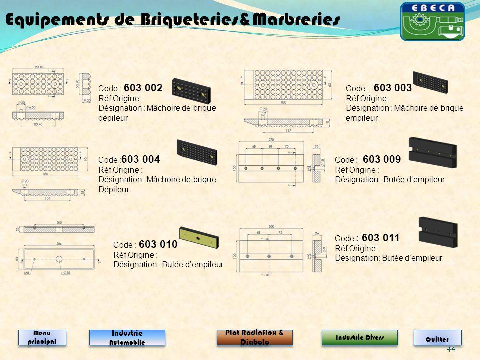 44 Code : 603 002 Réf Origine : Désignation : Mâchoire de brique dépileur Code : 603 003 Réf Origine : Désignation : Mâchoire de brique empileur Code