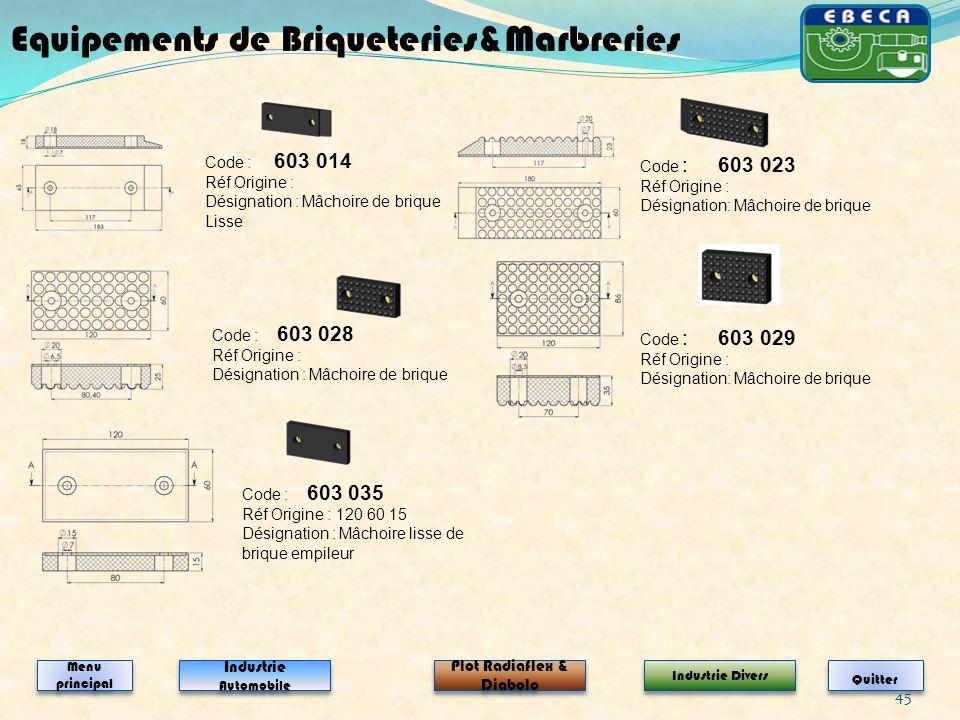 45 Code : 603 014 Réf Origine : Désignation : Mâchoire de brique Lisse Code : 603 023 Réf Origine : Désignation: Mâchoire de brique Code : 603 028 Réf