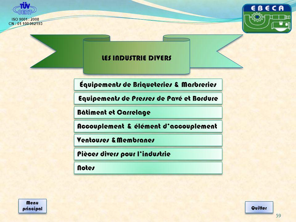59 ISO 9001 : 2008 CN : 01 100 062193 Quitter Menu principal Menu principal Équipements de Briqueteries & Marbreries Equipements de Presses de Pavé et