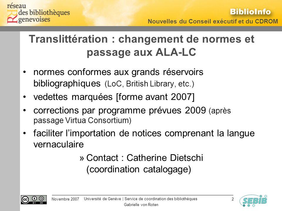 Université de Genève | Service de coordination des bibliothèques Nouvelles du Conseil exécutif et du CDROM Novembre 2007 Gabrielle von Roten 2 Transli