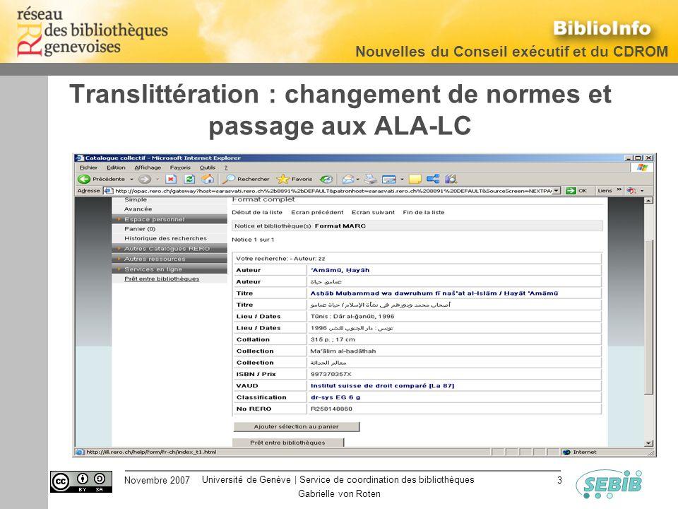 Université de Genève | Service de coordination des bibliothèques Nouvelles du Conseil exécutif et du CDROM Novembre 2007 Gabrielle von Roten 3 Translittération : changement de normes et passage aux ALA-LC