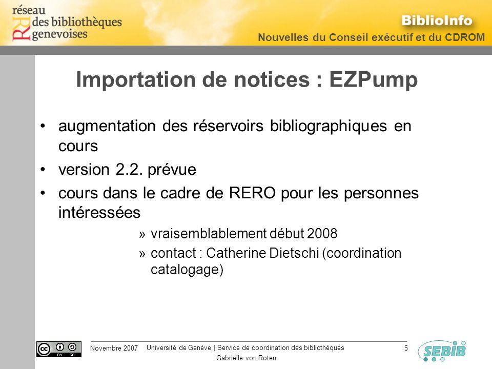 Université de Genève | Service de coordination des bibliothèques Nouvelles du Conseil exécutif et du CDROM Novembre 2007 Gabrielle von Roten 5 Importation de notices : EZPump augmentation des réservoirs bibliographiques en cours version 2.2.