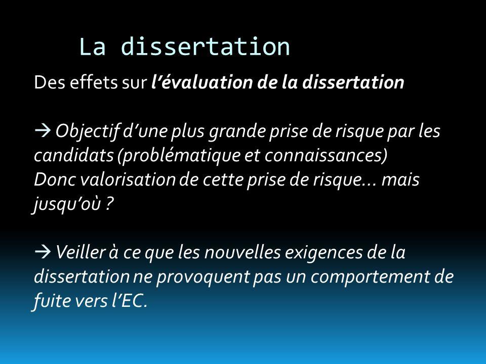 La dissertation Des effets sur lévaluation de la dissertation Objectif dune plus grande prise de risque par les candidats (problématique et connaissances) Donc valorisation de cette prise de risque… mais jusquoù .