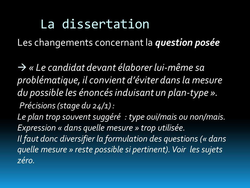 La dissertation Les changements concernant la question posée « Le candidat devant élaborer lui-même sa problématique, il convient déviter dans la mesure du possible les énoncés induisant un plan-type ».