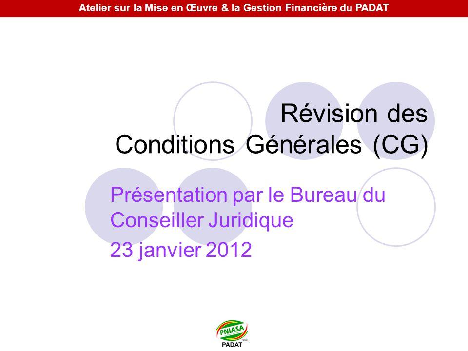 Révision des Conditions Générales (CG) Présentation par le Bureau du Conseiller Juridique 23 janvier 2012 Atelier sur la Mise en Œuvre & la Gestion Fi