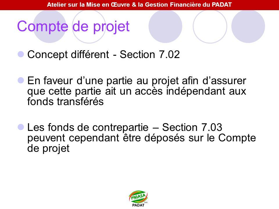 Compte de projet Concept différent - Section 7.02 En faveur dune partie au projet afin dassurer que cette partie ait un accès indépendant aux fonds transférés Les fonds de contrepartie – Section 7.03 peuvent cependant être déposés sur le Compte de projet Atelier sur la Mise en Œuvre & la Gestion Financière du PADAT