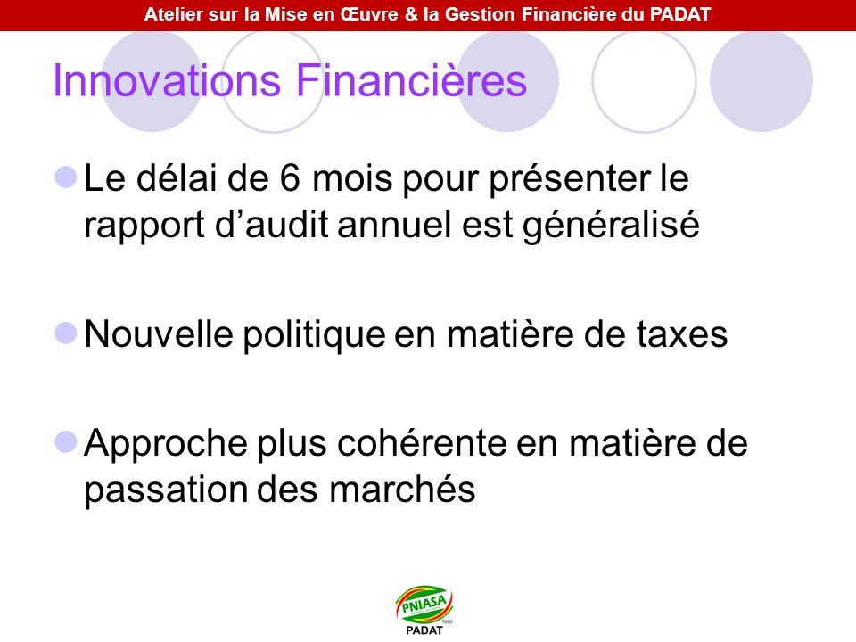 Innovations Financières Le délai de 6 mois pour présenter le rapport daudit annuel est généralisé Nouvelle politique en matière de taxes Approche plus cohérente en matière de passation des marchés Atelier sur la Mise en Œuvre & la Gestion Financière du PADAT