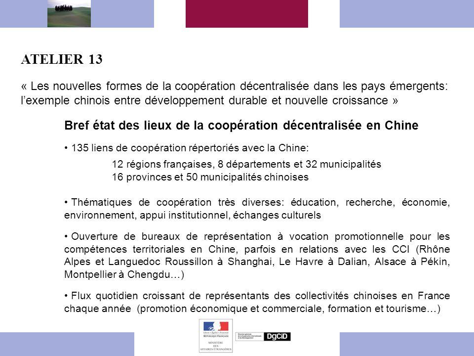 « Les nouvelles formes de la coopération décentralisée dans les pays émergents: lexemple chinois entre développement durable et nouvelle croissance » ATELIER 13 De nouvelles formes de mobilisation des collectivités territoriales en Chine Assises de la coopération décentralisée de Wuhan « Laprès Wuhan » Éléments de stratégie