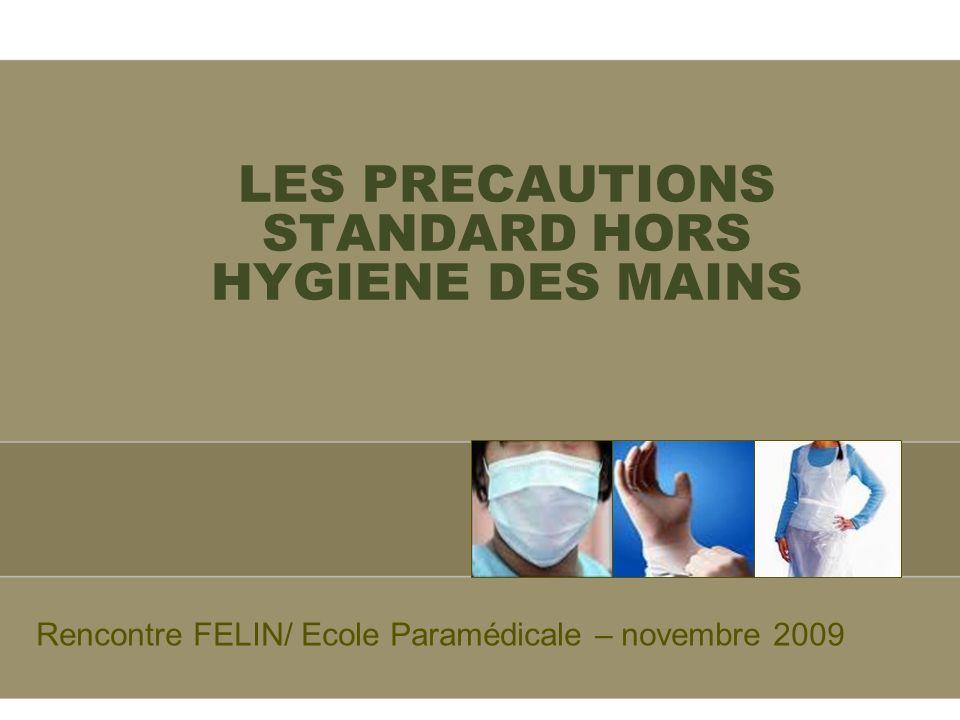 LES PRECAUTIONS STANDARD HORS HYGIENE DES MAINS Rencontre FELIN/ Ecole Paramédicale – novembre 2009