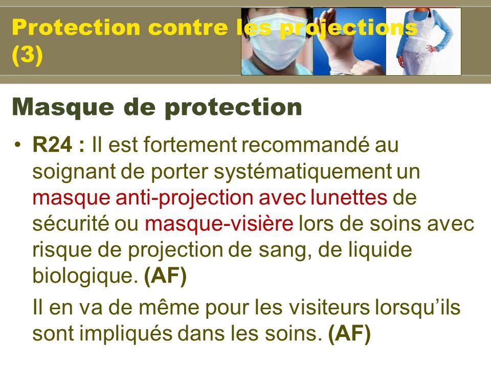 R24 : Il est fortement recommandé au soignant de porter systématiquement un masque anti-projection avec lunettes de sécurité ou masque-visière lors de soins avec risque de projection de sang, de liquide biologique.