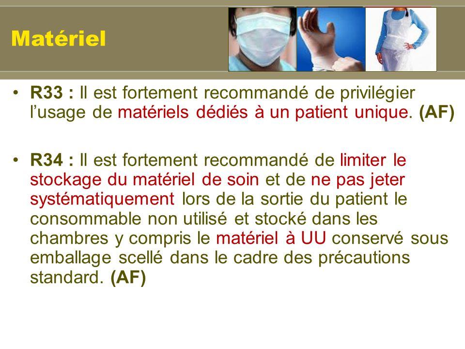 R33 : Il est fortement recommandé de privilégier lusage de matériels dédiés à un patient unique. (AF) R34 : Il est fortement recommandé de limiter le