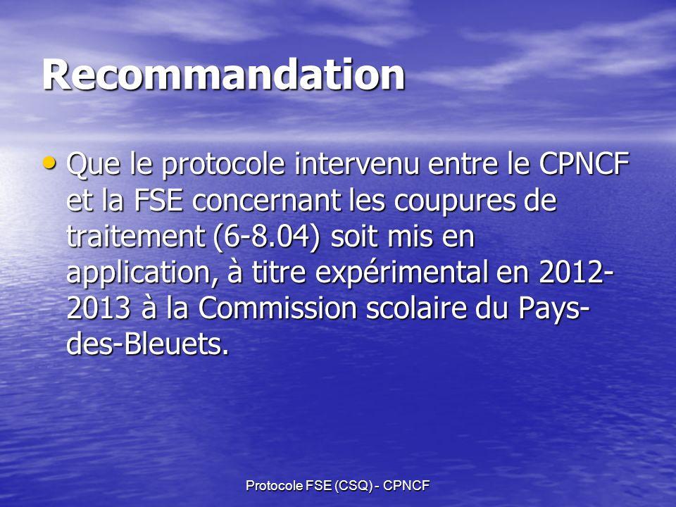 Recommandation Que le protocole intervenu entre le CPNCF et la FSE concernant les coupures de traitement (6-8.04) soit mis en application, à titre expérimental en 2012- 2013 à la Commission scolaire du Pays- des-Bleuets.