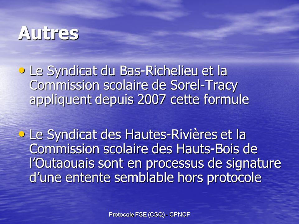 Protocole FSE (CSQ) - CPNCF Autres Le Syndicat du Bas-Richelieu et la Commission scolaire de Sorel-Tracy appliquent depuis 2007 cette formule Le Syndicat du Bas-Richelieu et la Commission scolaire de Sorel-Tracy appliquent depuis 2007 cette formule Le Syndicat des Hautes-Rivières et la Commission scolaire des Hauts-Bois de lOutaouais sont en processus de signature dune entente semblable hors protocole Le Syndicat des Hautes-Rivières et la Commission scolaire des Hauts-Bois de lOutaouais sont en processus de signature dune entente semblable hors protocole