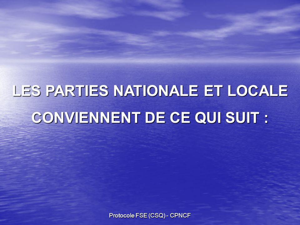 Protocole FSE (CSQ) - CPNCF LES PARTIES NATIONALE ET LOCALE CONVIENNENT DE CE QUI SUIT :