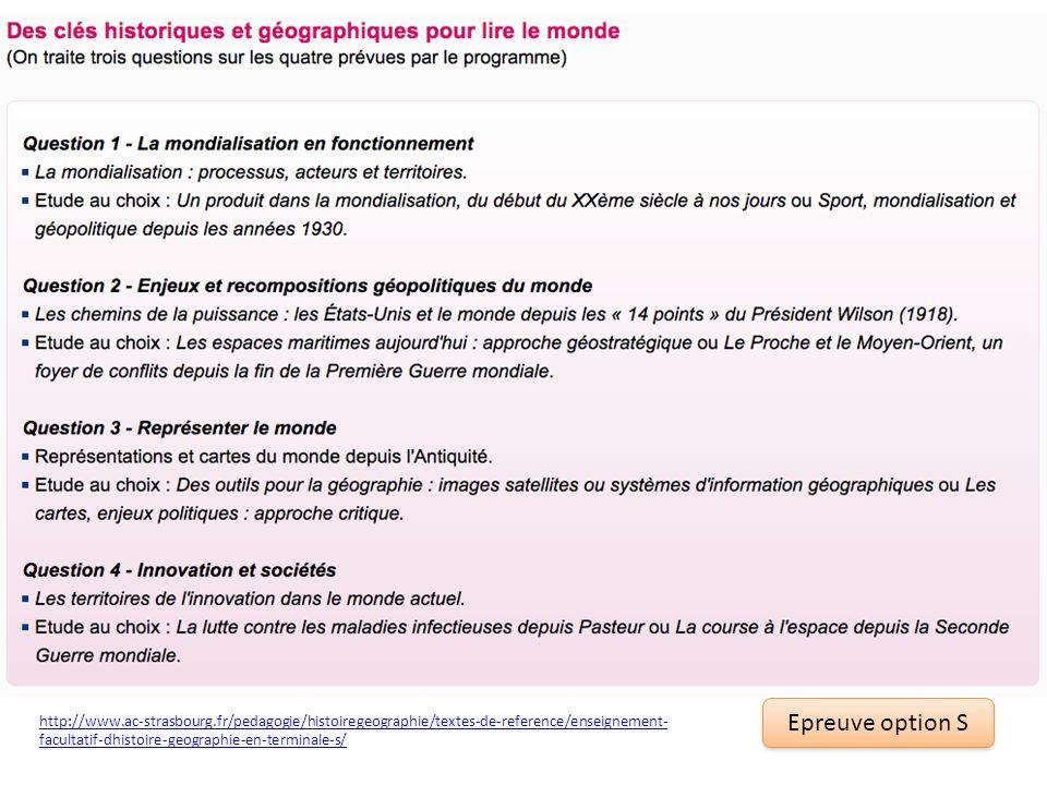 Epreuve option S http://www.ac-strasbourg.fr/pedagogie/histoiregeographie/textes-de-reference/enseignement- facultatif-dhistoire-geographie-en-termina