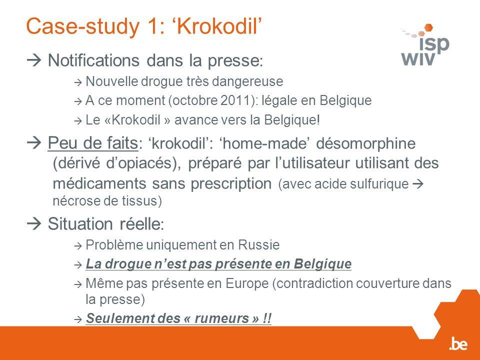 Case-study 1: Krokodil Notifications dans la presse : Nouvelle drogue très dangereuse A ce moment (octobre 2011): légale en Belgique Le «Krokodil » avance vers la Belgique.