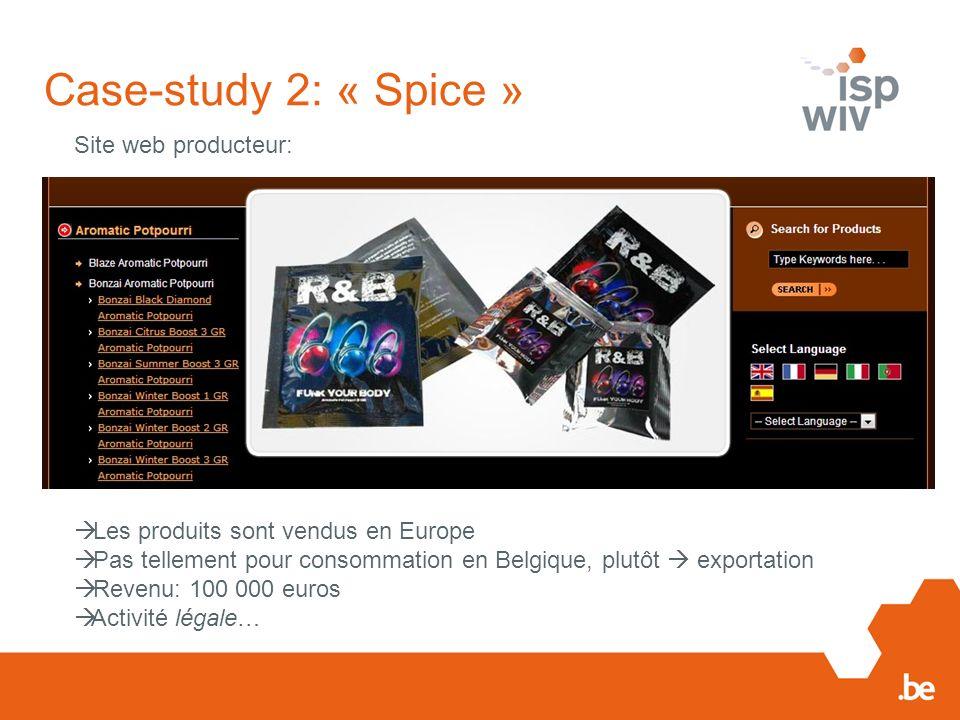 Case-study 2: « Spice » Site web producteur: Les produits sont vendus en Europe Pas tellement pour consommation en Belgique, plutôt exportation Revenu: 100 000 euros Activité légale…