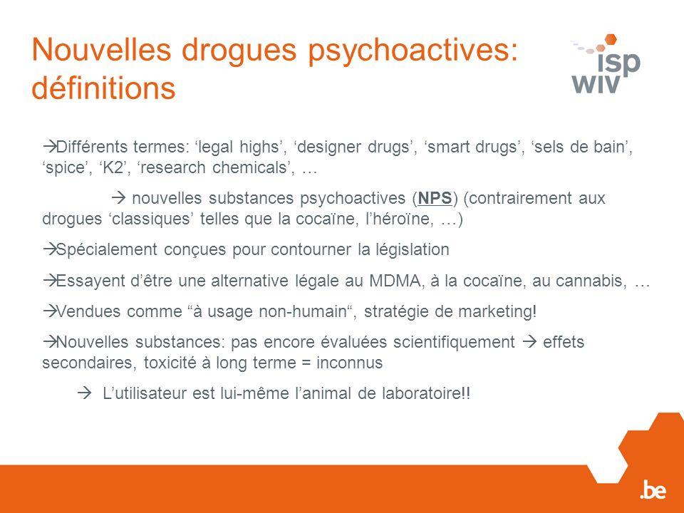 Nouvelles drogues de synthèse en Belgique Source: BEWSD database, 2013 Chaque année, plus de nouvelles substances psychoactives détectées: 43 nouvelles substances psychoactives en Belgique en 2011 71 NPS en 2012!