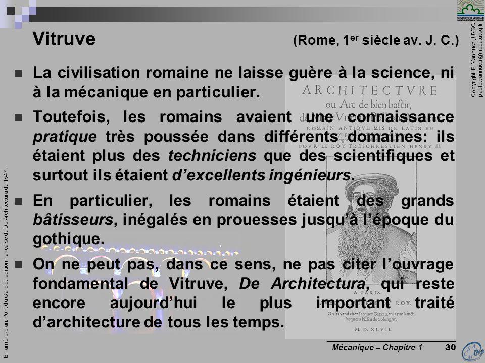 Copyright: P. Vannucci, UVSQ paolo.vannucci@meca.uvsq.fr ________________________________ Mécanique – Chapitre 1 30 Vitruve (Rome, 1 er siècle av. J.