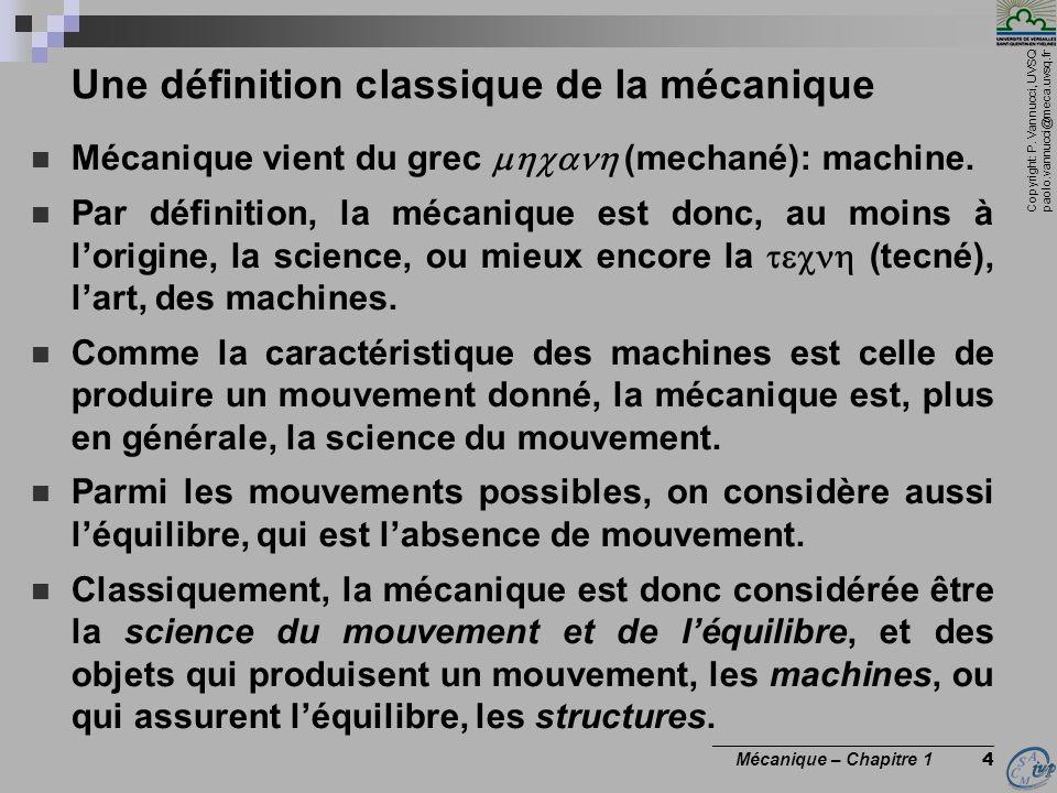 Copyright: P. Vannucci, UVSQ paolo.vannucci@meca.uvsq.fr ________________________________ Mécanique – Chapitre 1 4 Une définition classique de la méca