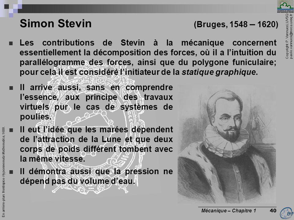 Copyright: P. Vannucci, UVSQ paolo.vannucci@meca.uvsq.fr ________________________________ Mécanique – Chapitre 1 40 Simon Stevin (Bruges, 1548 – 1620)