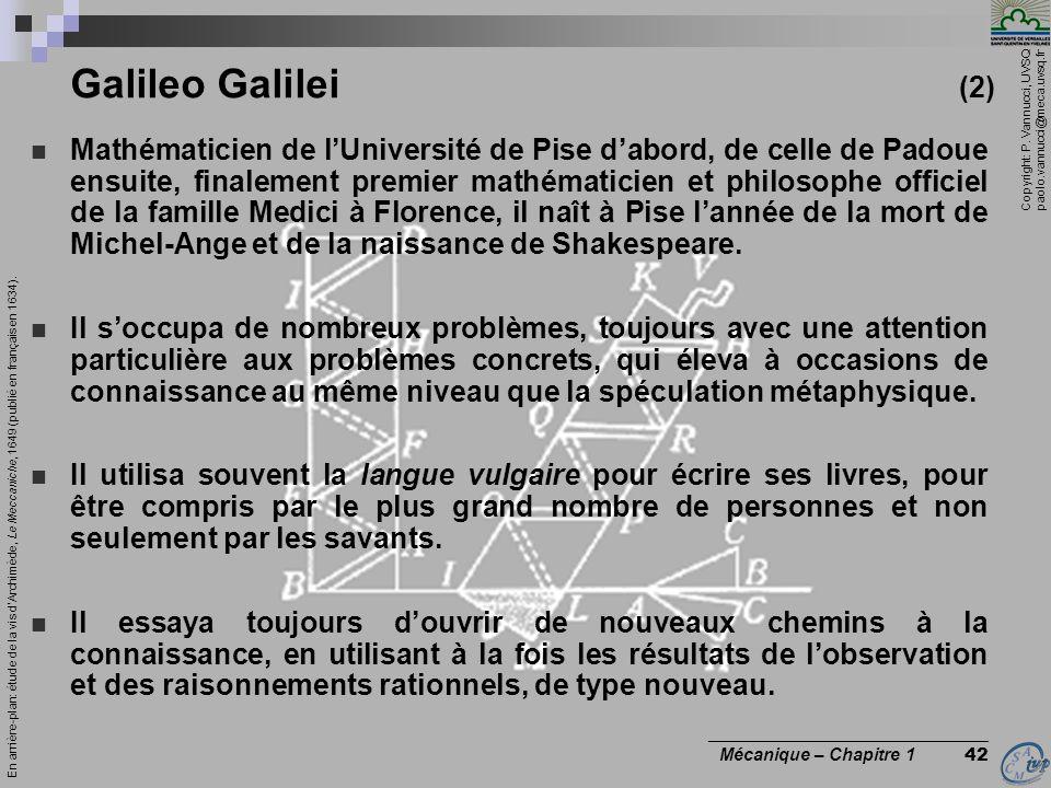 Copyright: P. Vannucci, UVSQ paolo.vannucci@meca.uvsq.fr ________________________________ Mécanique – Chapitre 1 42 Galileo Galilei (2) Mathématicien