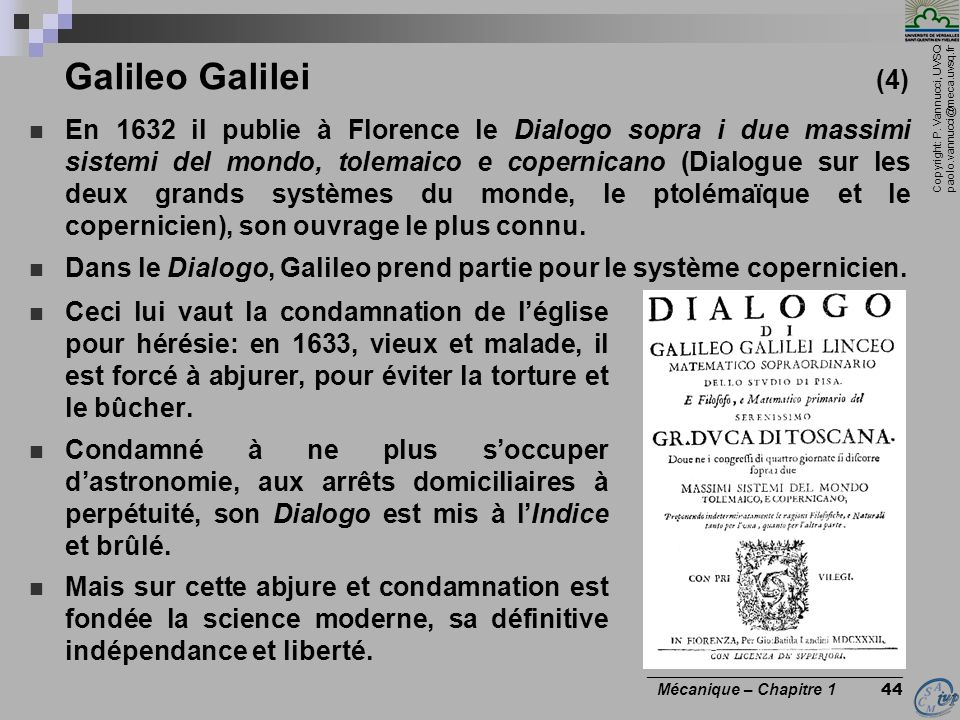 Copyright: P. Vannucci, UVSQ paolo.vannucci@meca.uvsq.fr ________________________________ Mécanique – Chapitre 1 44 Galileo Galilei (4) Ceci lui vaut