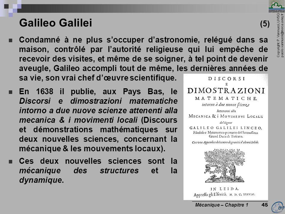 Copyright: P. Vannucci, UVSQ paolo.vannucci@meca.uvsq.fr ________________________________ Mécanique – Chapitre 1 45 Galileo Galilei (5) Condamné à ne