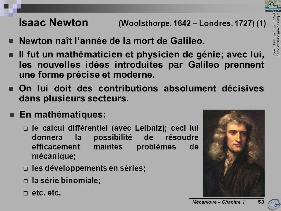 Copyright: P. Vannucci, UVSQ paolo.vannucci@meca.uvsq.fr ________________________________ Mécanique – Chapitre 1 53 Isaac Newton (Woolsthorpe, 1642 –