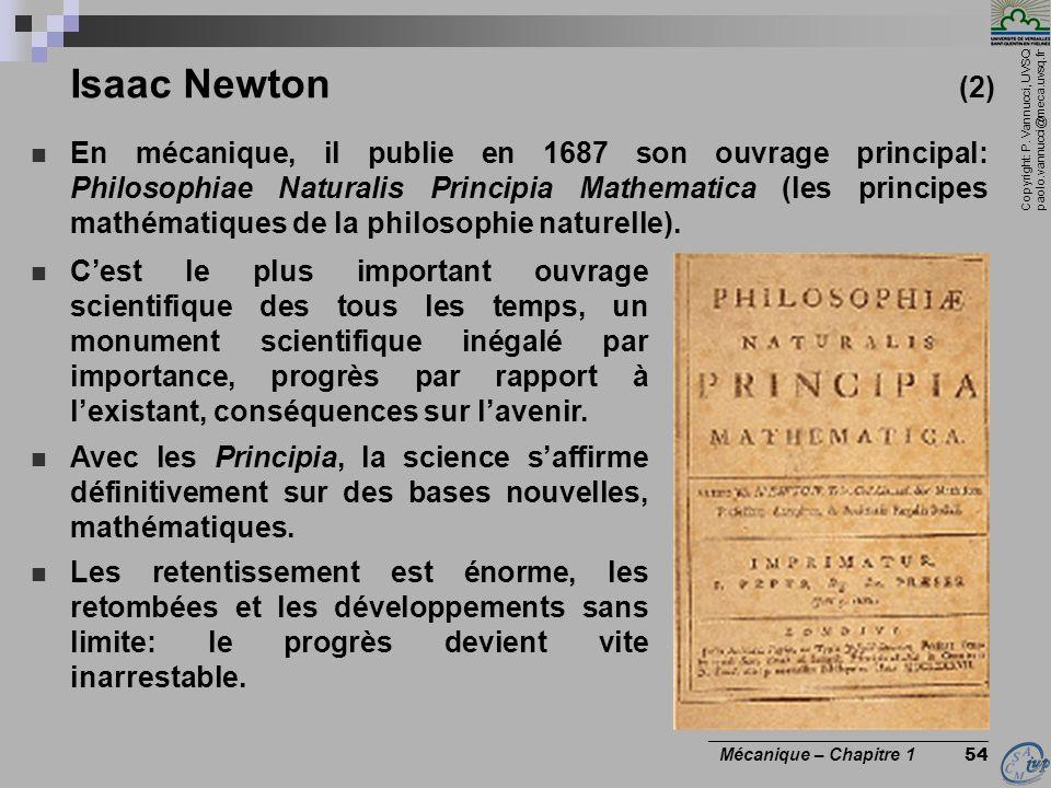 Copyright: P. Vannucci, UVSQ paolo.vannucci@meca.uvsq.fr ________________________________ Mécanique – Chapitre 1 54 Isaac Newton (2) En mécanique, il