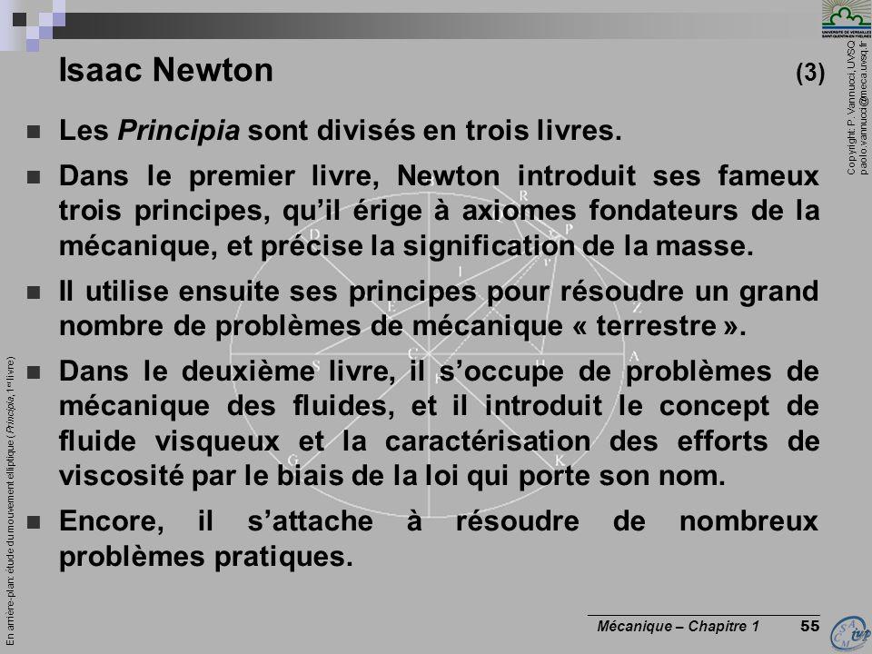 Copyright: P. Vannucci, UVSQ paolo.vannucci@meca.uvsq.fr ________________________________ Mécanique – Chapitre 1 55 Isaac Newton (3) Les Principia son