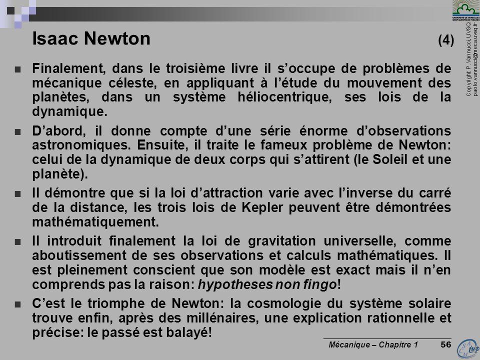 Copyright: P. Vannucci, UVSQ paolo.vannucci@meca.uvsq.fr ________________________________ Mécanique – Chapitre 1 56 Isaac Newton (4) Finalement, dans