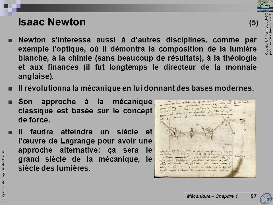 Copyright: P. Vannucci, UVSQ paolo.vannucci@meca.uvsq.fr ________________________________ Mécanique – Chapitre 1 57 Newton sintéressa aussi à dautres