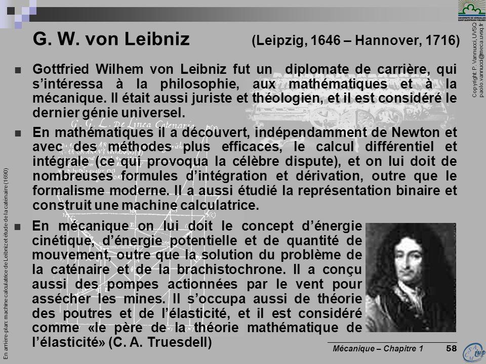 Copyright: P. Vannucci, UVSQ paolo.vannucci@meca.uvsq.fr ________________________________ Mécanique – Chapitre 1 58 G. W. von Leibniz (Leipzig, 1646 –